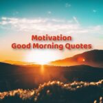 Motivation Good Morning Quotes
